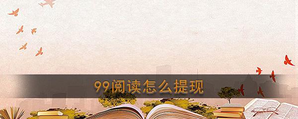 《99阅读》提现方法介绍